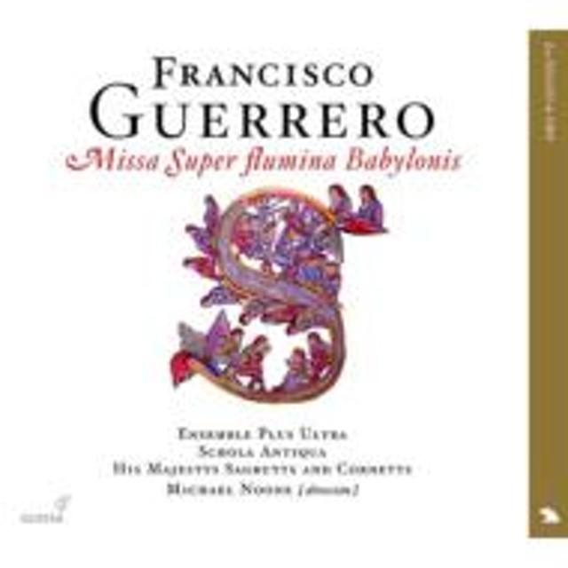 ゲレーロ、フランシスコ(1528-1599)/Missa Super Flumina Babylonis: Noone / Ensemble Plus Ultra Schola Antiqua His