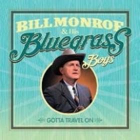 Bill Monroe / His Blue Grass Boys/Gotta Travel On