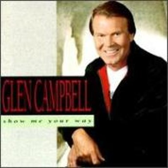 Glen Campbell/Show Me Your Way