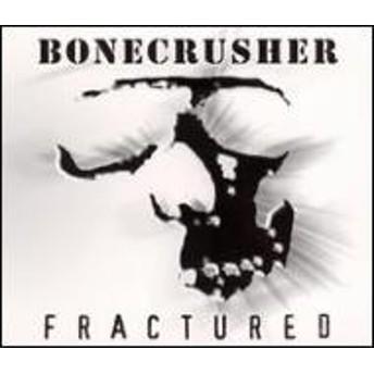 Bone Crusher/Fractured