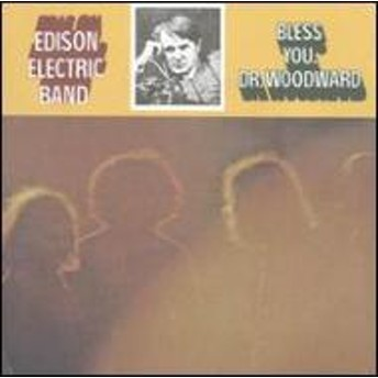 Edison Electric Band/Bless You Dr Woodward