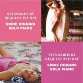 Eddie Higgins/Standards By Request: 1st Day / Standards By Request: 2nd Day