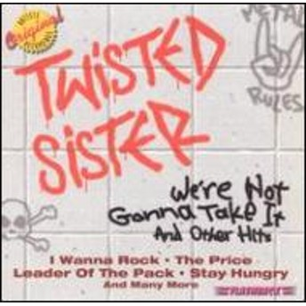 Twisted Sister/We're Not Gonna Take It & Other Hits