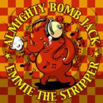 Almighty Bomb Jack / Emmie The Stripper/Almighty Bomb Jack / Emmie Thestripper