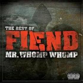Fiend/Mr Whomp Whomp: Best Of