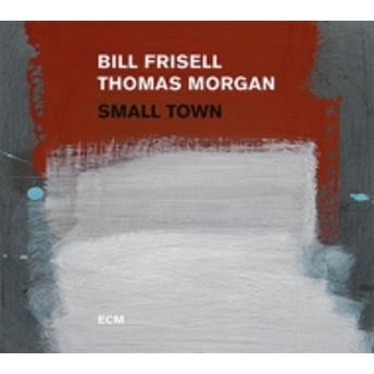 Bill Frisell / Thomas Morgan/Small Town