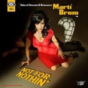 Marti Brom/Not For Nothin