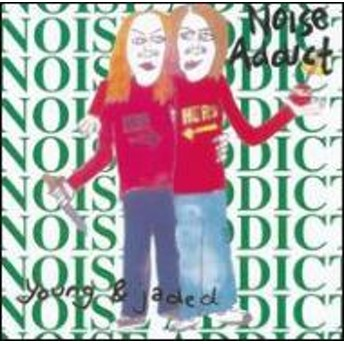 Noise Addict/Young And Jaded