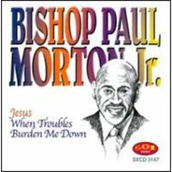 Bishop Paul S Morton/Jesus When Troubles Burden Me Down
