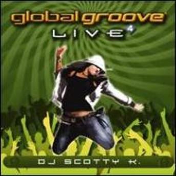 Dj Scotty K/Global Groove: Live: Vol.4