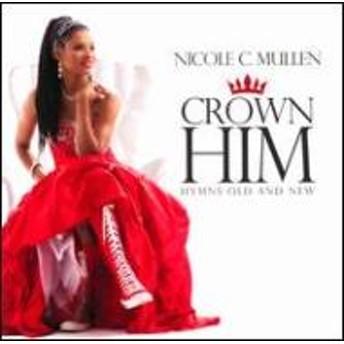 Nicole C Mullen/Crown Him
