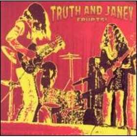 Truth & Janey/Erupts