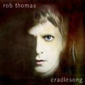 Rob Thomas/Cradlesong