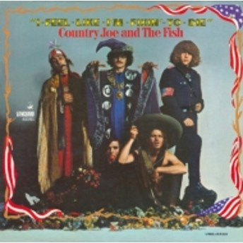 Country Joe & The Fish (カントリー・ジョー・アンド・ザ・フィッシュ)/I Feel Like I'm Fixin To Die (Rmt)