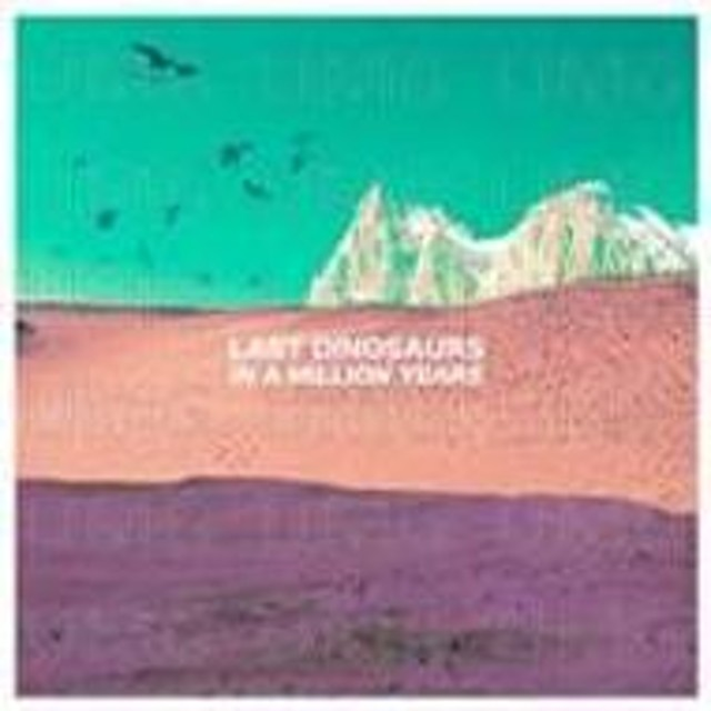 Last Dinosaurs/In A Million Years
