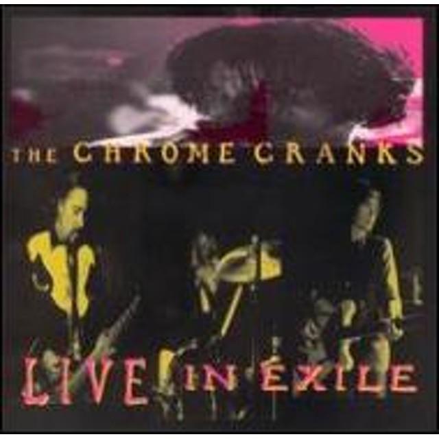 Chrome Cranks/Live In Exile