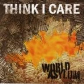 Think I Care/World Asylum