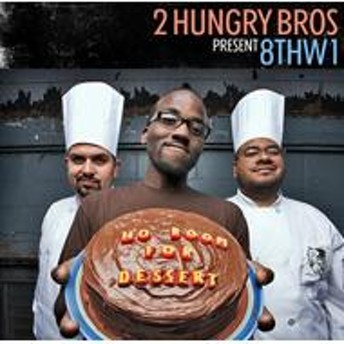 2 Hungry Bros & 8thw1/No Room For Dessert