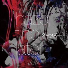 グラムヘイズ/haze,fine later《通常盤》 【CD】