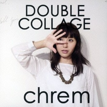 chrem/DOUBLE COLLAGE 【CD】