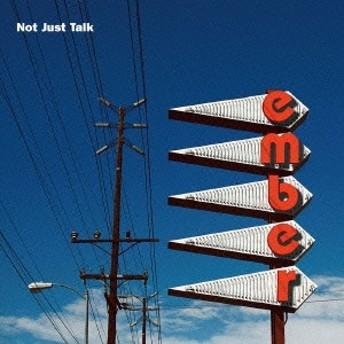 ember/Not Just Talk 【CD】