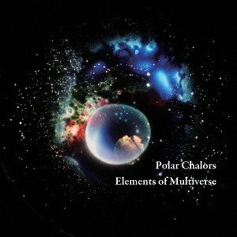 Polar Chalors/Elements of Multiverse 【CD】