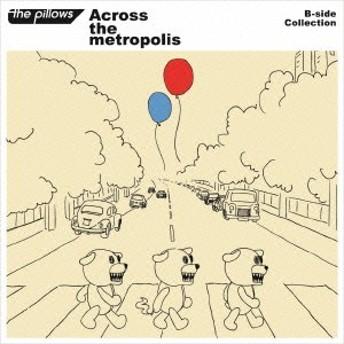 ザ・ピロウズ/Across the metropolis 【CD】