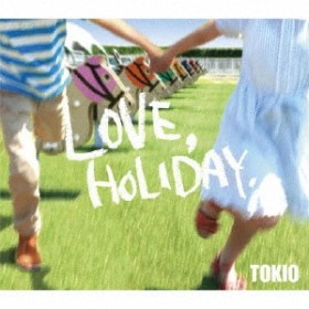 TOKIO/LOVE, HOLIDAY. 【CD】