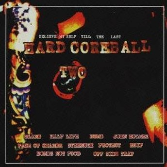(オムニバス)/HARD CORE BALL ~2~ BELIEVE MY SELF TILL THE LAST 【CD】