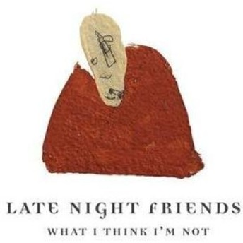 Late Night Friends / What I Think I'm Not (輸入盤CD)(レイト・ナイト・フレンズ)