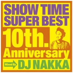 Various Artists SHOW TIME SUPER BEST〜10th. Anniversary〜Mixed By DJ NAKKA CD