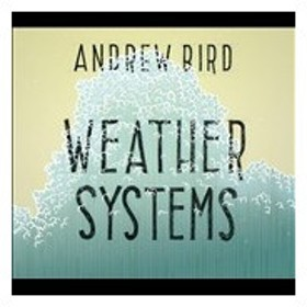 Andrew Bird Weather Systems CD