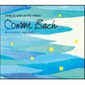 Serge Delaite Trio Comme Bach... la rencontre improbable CD