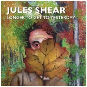 Jules Shear LONGER TO GET TO YESTERDAY CD
