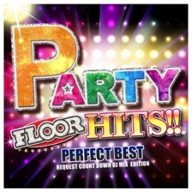 (V.A.)/PARTY FLOOR HITS!! -PERFECT BEST- REQUEST COUNT DOWN DJ MIX EDITION 【CD】