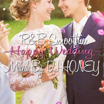 【HAPPYウェディングソングBEST!!】 DJ HONEY / R&B Smoothie -Happy Wedding- [HNYCD-09]