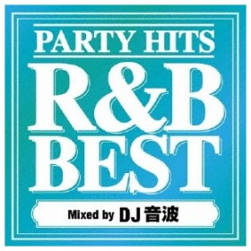 DJ音波/PARTY HITS R&B BEST Mixed by DJ音波 【CD】