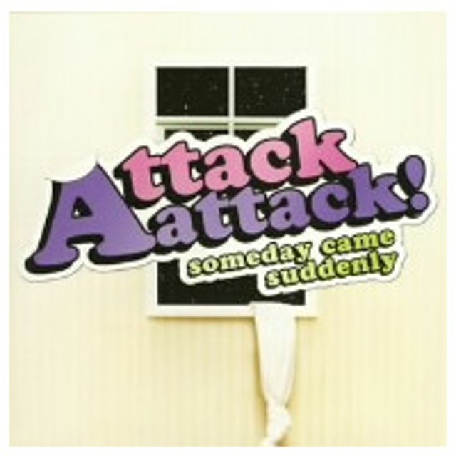 ATTACK ATTACK!/Someday Came Suddenly