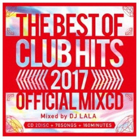DJ LALA/2017 BEST OF CLUB HITS OFFICIAL MIXCD
