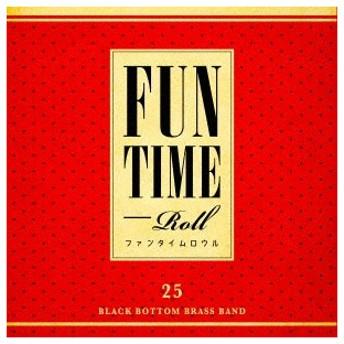 BLACK BOTTOM BRASS BAND/FUN TIME ROLL