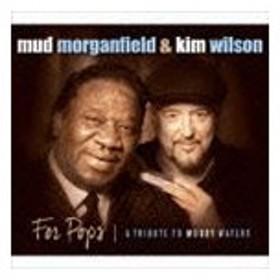 マッド・モーガンフィールド&キム・ウィルソン / フォー・ポップス: トリビュート・トゥ・マディ・ウォーターズ [CD]