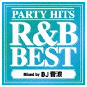 DJ音波(MIX) / PARTY HITS R&B BEST Mixed by DJ音波 [CD]