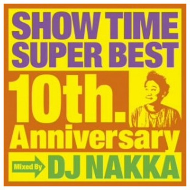 SHOW TIME SUPER BEST〜10th.Anniversary〜Mixed By DJ NAKKA オムニバス CD