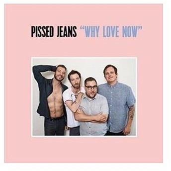 輸入盤 PISSED JEANS / WHY LOVE NOW [TAPE]