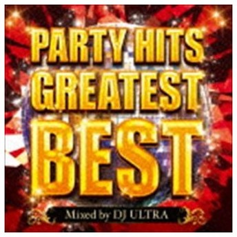 ディージェイ・ウルトラ / PARTY HITS GREATEST BEST Mixed by DJ ULTRA [CD]