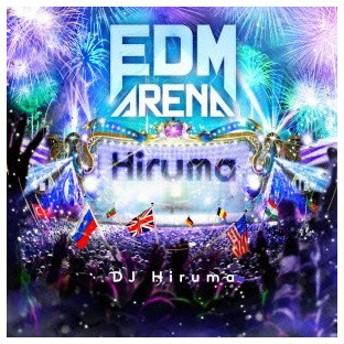 EDM ARENA mixed by DJ Hiruma オムニバス CD