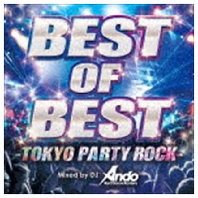 DJ Ando(MIX) / BEST OF BEST -TOKYO PARTY ROCK- Mixed by DJ Ando [CD]