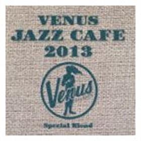 ヴィーナス・ジャズ・カフェ 2013 [CD]