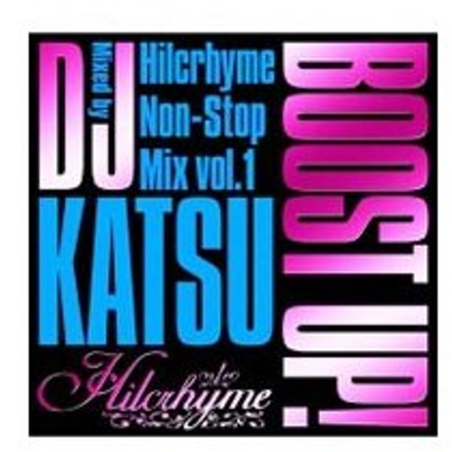 ヒルクライム/BOOST UP!〜Hilcrhyme Non−Stop MIX vol.1〜Mixed by DJ KATSU
