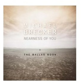 Michael Brecker マイケルブレッカー / Nearness Of You - The Balld Book + 1 国内盤 〔SHM-CD〕
